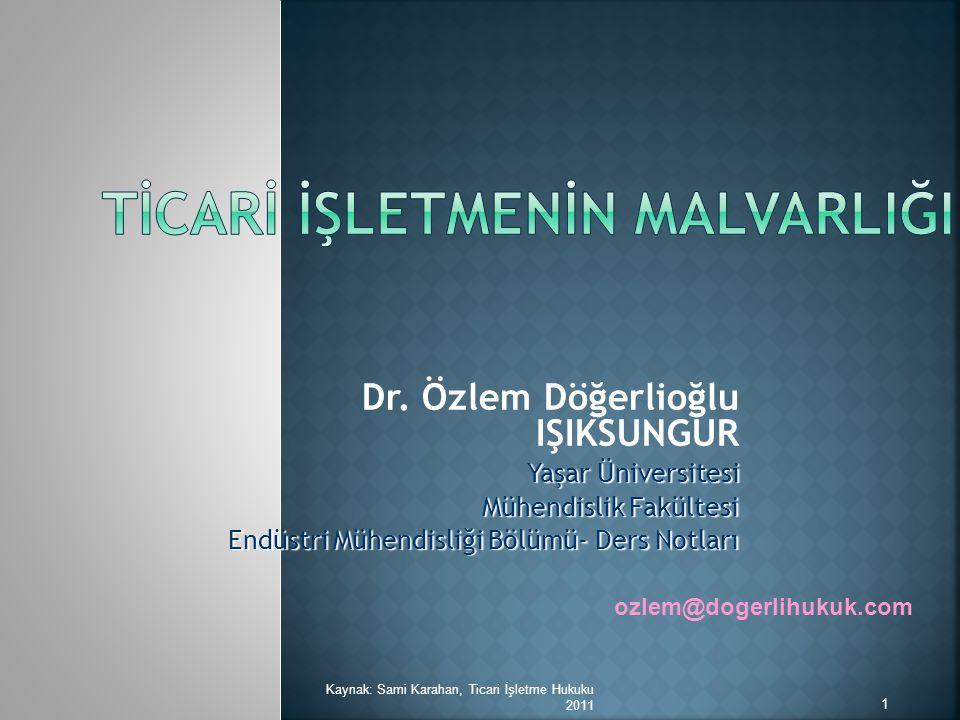 Dr. Özlem Döğerlioğlu IŞIKSUNGUR Yaşar Üniversitesi Mühendislik Fakültesi Endüstri Mühendisliği Bölümü- Ders Notları ozlem@dogerlihukuk.com 1 Kaynak: