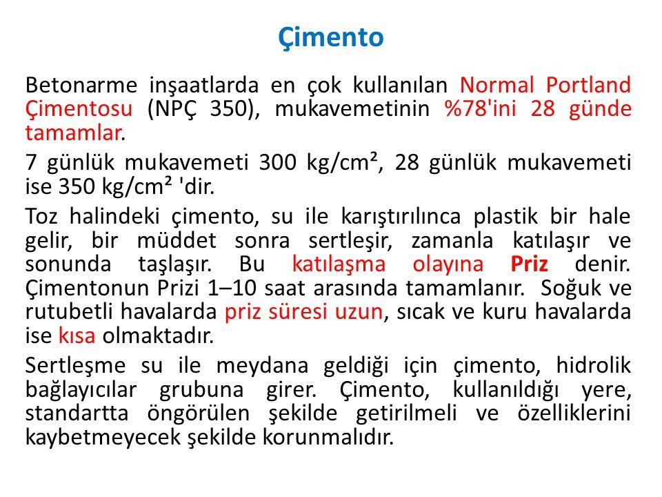 Betonarme inşaatlarda en çok kullanılan Normal Portland Çimentosu (NPÇ 350), mukavemetinin %78'ini 28 günde tamamlar. 7 günlük mukavemeti 300 kg/cm²,