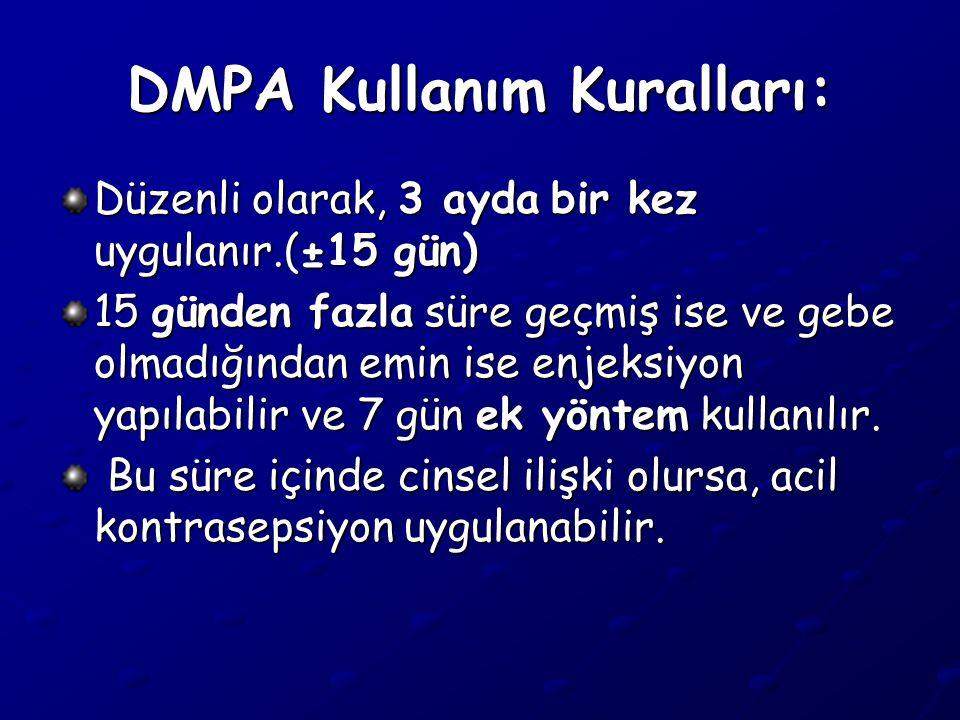 DMPA Kullanım Kuralları: Düzenli olarak, 3 ayda bir kez uygulanır.(±15 gün) 15 günden fazla süre geçmiş ise ve gebe olmadığından emin ise enjeksiyon yapılabilir ve 7 gün ek yöntem kullanılır.