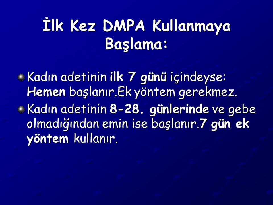 İlk Kez DMPA Kullanmaya Başlama: Kadın adetinin ilk 7 günü içindeyse: Hemen başlanır.Ek yöntem gerekmez.