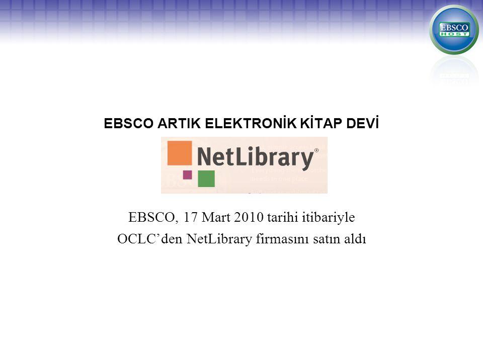 EBSCO ARTIK ELEKTRONİK KİTAP DEVİ EBSCO, 17 Mart 2010 tarihi itibariyle OCLC'den NetLibrary firmasını satın aldı