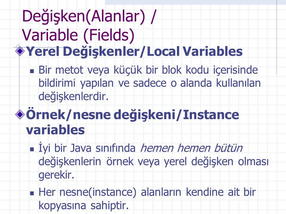Değişken(Alanlar) / Variable (Fields) Yerel Değişkenler/Local Variables Bir metot veya küçük bir blok kodu içerisinde bildirimi yapılan ve sadece o alanda kullanılan değişkenlerdir.