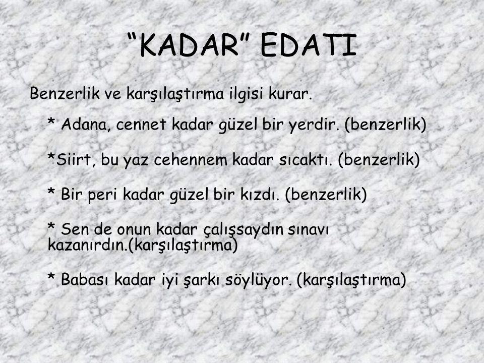 """""""KADAR"""" EDATI Benzerlik ve karşılaştırma ilgisi kurar. * Adana, cennet kadar güzel bir yerdir. (benzerlik) *Siirt, bu yaz cehennem kadar sıcaktı. (ben"""