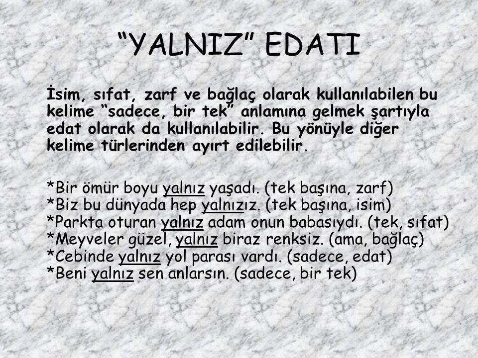 """""""YALNIZ"""" EDATI İsim, sıfat, zarf ve bağlaç olarak kullanılabilen bu kelime """"sadece, bir tek"""" anlamına gelmek şartıyla edat olarak da kullanılabilir. B"""