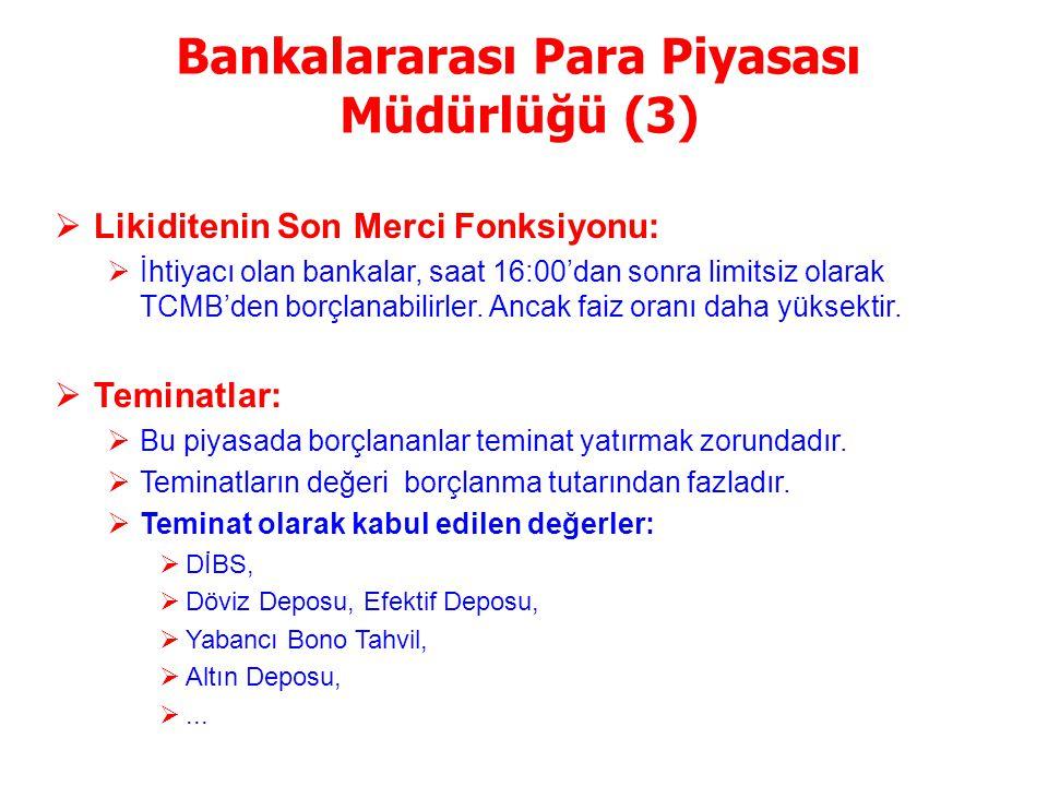 Bankalararası Para Piyasası Müdürlüğü (2)  TL Depo İmkanı:  TCMB, gecelik faizleri kontrol etmek amacıyla, bu piyasada alt ve üst faiz kotasyonu belirler.