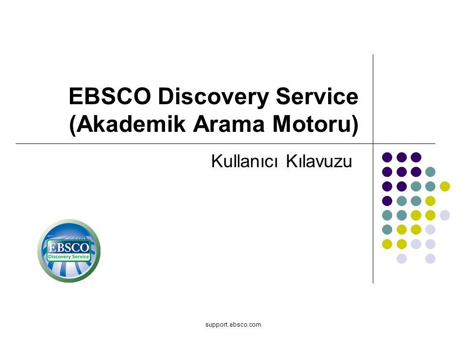 support.ebsco.com EBSCO Discovery Service (Akademik Arama Motoru) Kullanıcı Kılavuzu