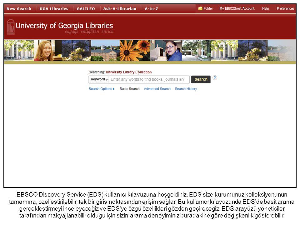 EBSCO Discovery Service (EDS) kullanıcı kılavuzuna hoşgeldiniz. EDS size kurumunuz kolleksiyonunun tamamına, özelleştirilebilir, tek bir giriş noktası