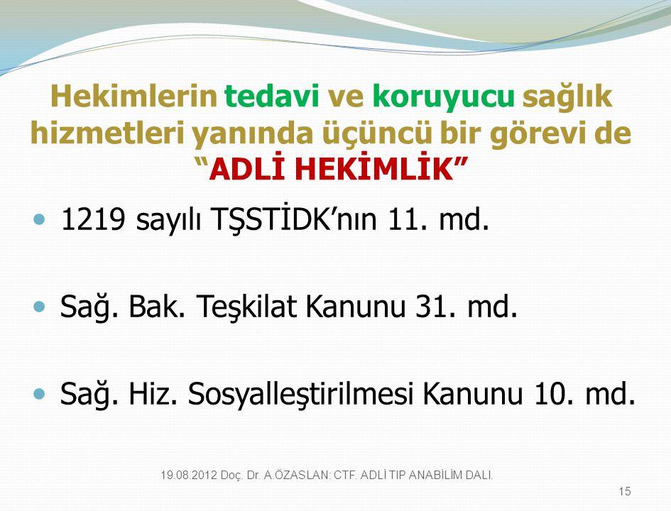 Hekimlerin tedavi ve koruyucu sağlık hizmetleri yanında üçüncü bir görevi de ADLİ HEKİMLİK 1219 sayılı TŞSTİDK'nın 11.