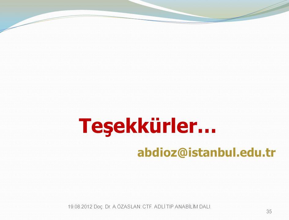 Teşekkürler… abdioz@istanbul.edu.tr 19.08.2012 Doç. Dr. A.ÖZASLAN: CTF. ADLİ TIP ANABİLİM DALI. 35