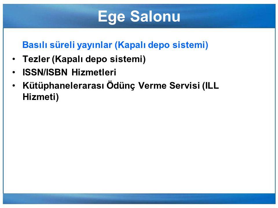 Ege Salonu Basılı süreli yayınlar (Kapalı depo sistemi) Tezler (Kapalı depo sistemi) ISSN/ISBN Hizmetleri Kütüphanelerarası Ödünç Verme Servisi (ILL Hizmeti)