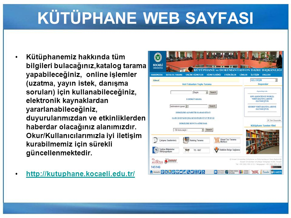 Online Hizmetler Katalog Tarama http://library.kocaeli.edu.tr/ Elektronik Kaynaklar http://kutuphane.kocaeli.edu.tr/onlineabone.htm http://kutuphane.kocaeli.edu.tr/onlinedeneme.htm http://kutuphane.kocaeli.edu.tr/onlineserbest.htm KÜTÜPHANE HİZMETLERİ ÖDÜNÇ VERME HİZMETİ DANIŞMA HİZMETİ ELEKTRONİK KAYNAKLAR KABLOSUZ INTERNET KÜTÜPHANELERARASI ÖDÜNÇ VERME (ILL) ISSN/ISBN OKUR KULLANICI EĞİTİMLERİ