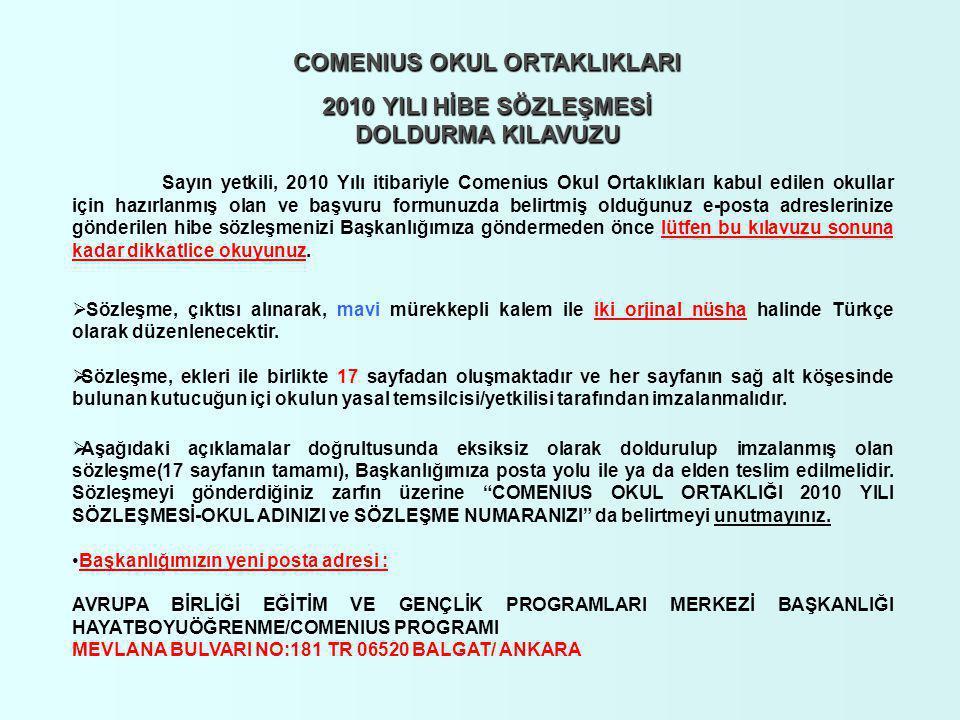 Sayın yetkili, 2010 Yılı itibariyle Comenius Okul Ortaklıkları kabul edilen okullar için hazırlanmış olan ve başvuru formunuzda belirtmiş olduğunuz e-