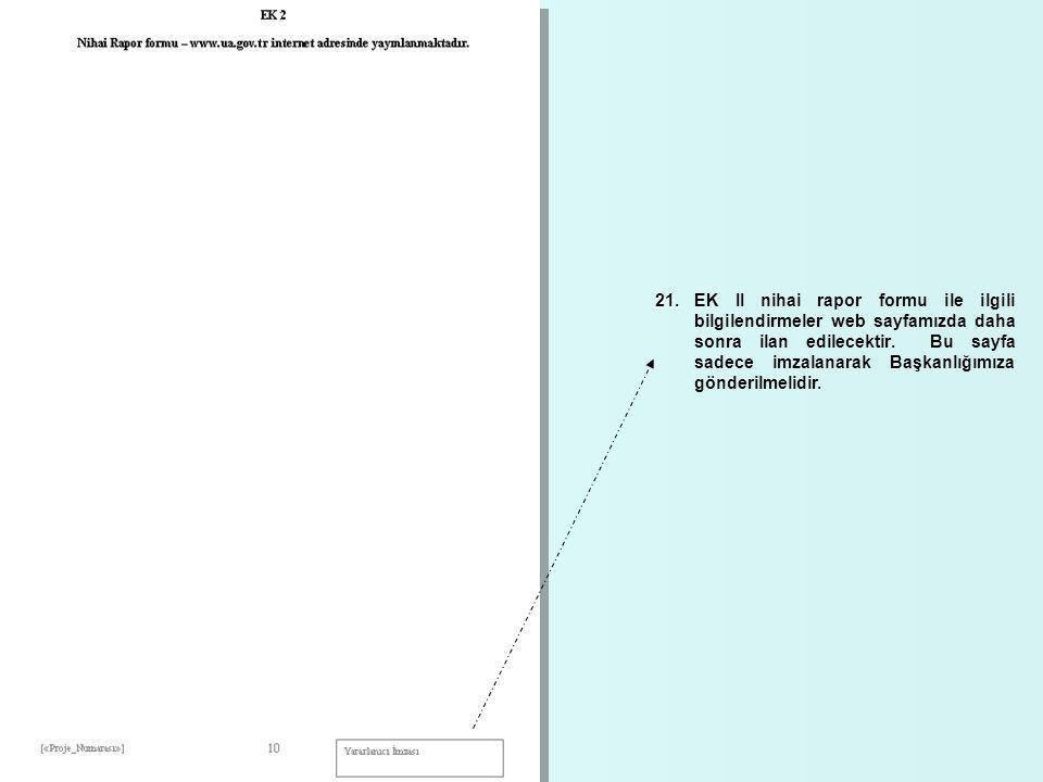 21. 21.EK II nihai rapor formu ile ilgili bilgilendirmeler web sayfamızda daha sonra ilan edilecektir. Bu sayfa sadece imzalanarak Başkanlığımıza gönd