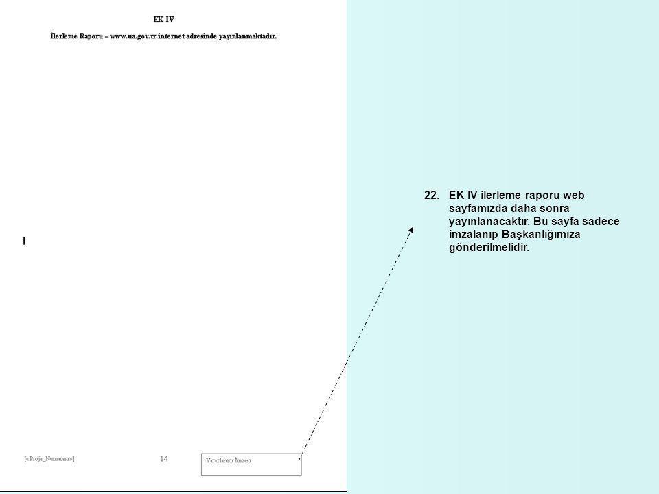 22.EK IV ilerleme raporu web sayfamızda daha sonra yayınlanacaktır. Bu sayfa sadece imzalanıp Başkanlığımıza gönderilmelidir.