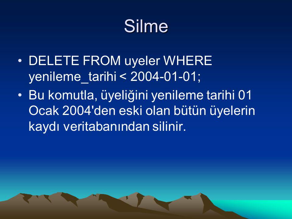 Silme DELETE FROM uyeler WHERE yenileme_tarihi < 2004-01-01; Bu komutla, üyeliğini yenileme tarihi 01 Ocak 2004 den eski olan bütün üyelerin kaydı veritabanından silinir.