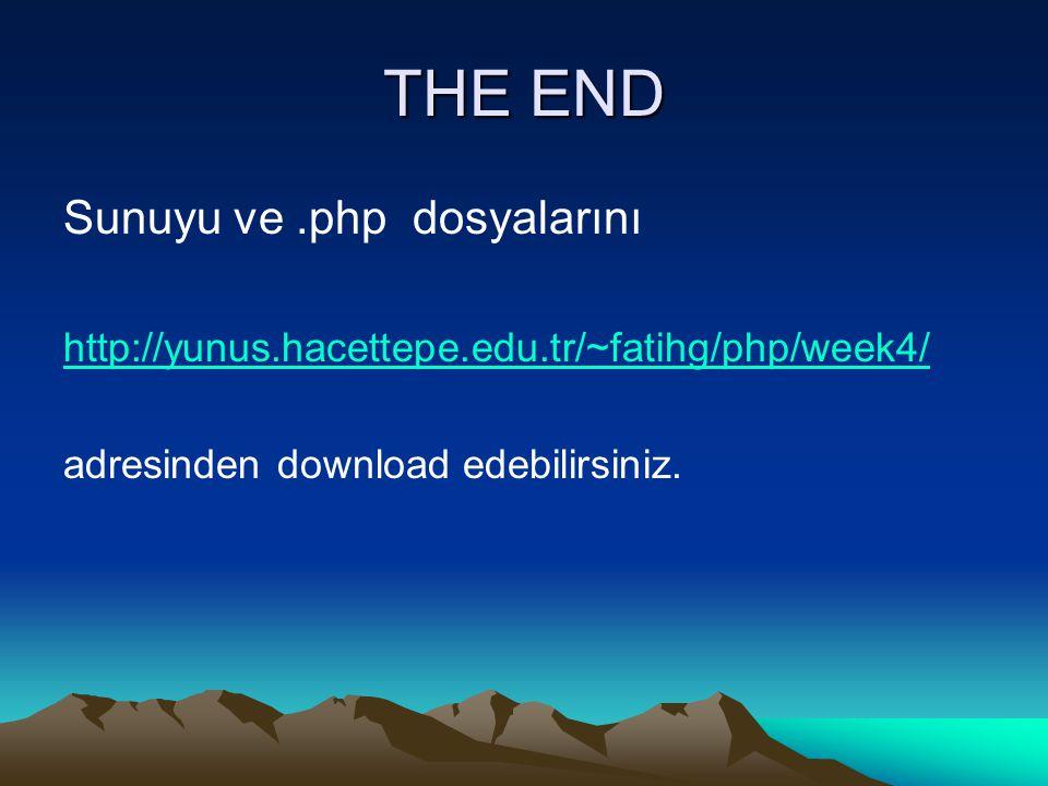 THE END Sunuyu ve.php dosyalarını http://yunus.hacettepe.edu.tr/~fatihg/php/week4/ adresinden download edebilirsiniz.