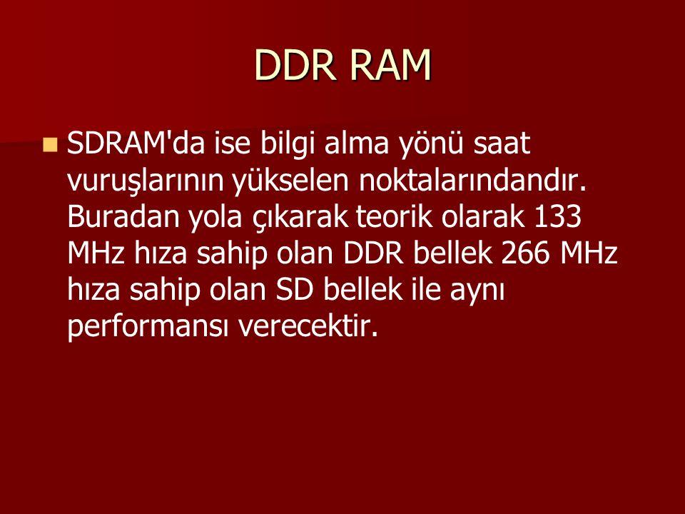 DDR RAM SDRAM'da ise bilgi alma yönü saat vuruşlarının yükselen noktalarındandır. Buradan yola çıkarak teorik olarak 133 MHz hıza sahip olan DDR belle
