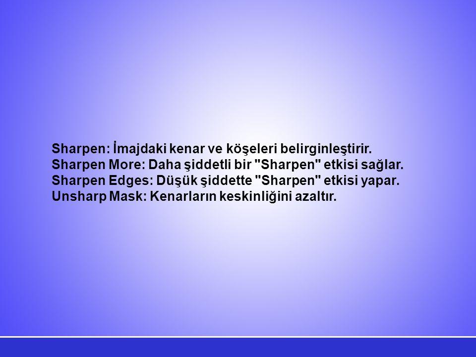 Sharpen: İmajdaki kenar ve köşeleri belirginleştirir.