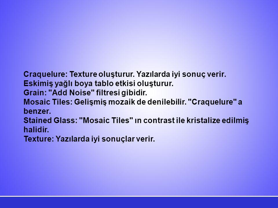Craquelure: Texture oluşturur. Yazılarda iyi sonuç verir.