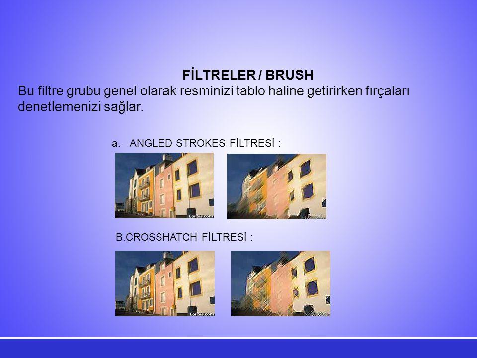 FİLTRELER / BRUSH Bu filtre grubu genel olarak resminizi tablo haline getirirken fırçaları denetlemenizi sağlar.