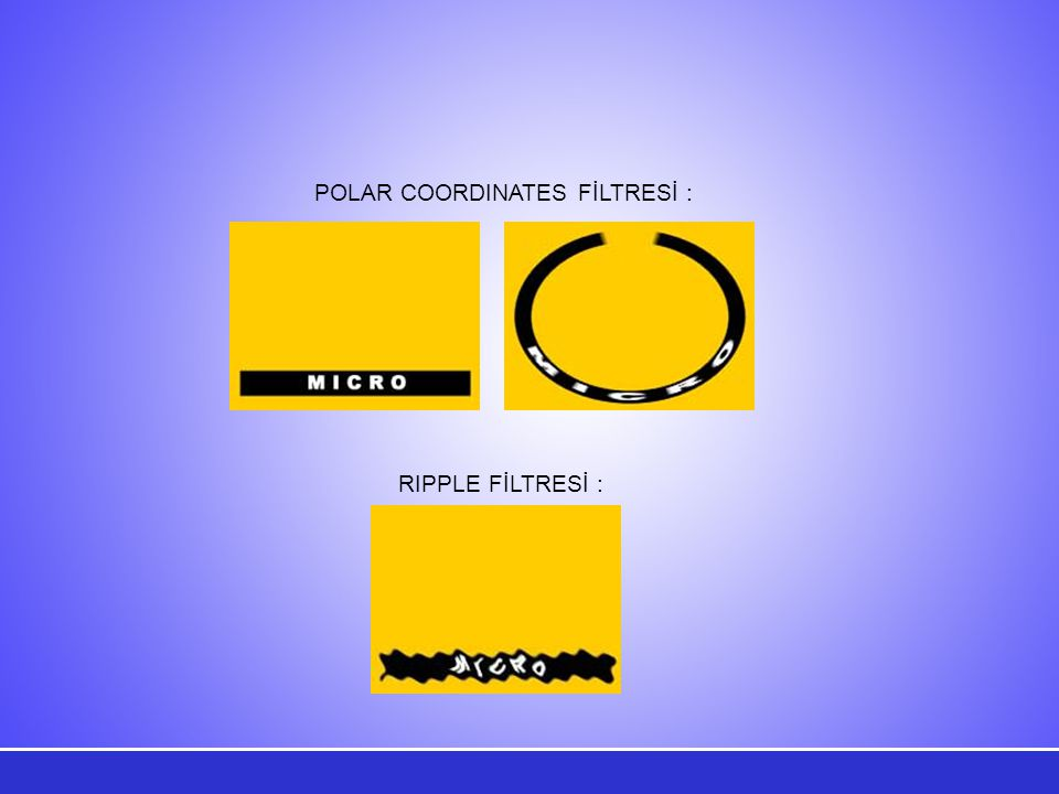POLAR COORDINATES FİLTRESİ : RIPPLE FİLTRESİ :