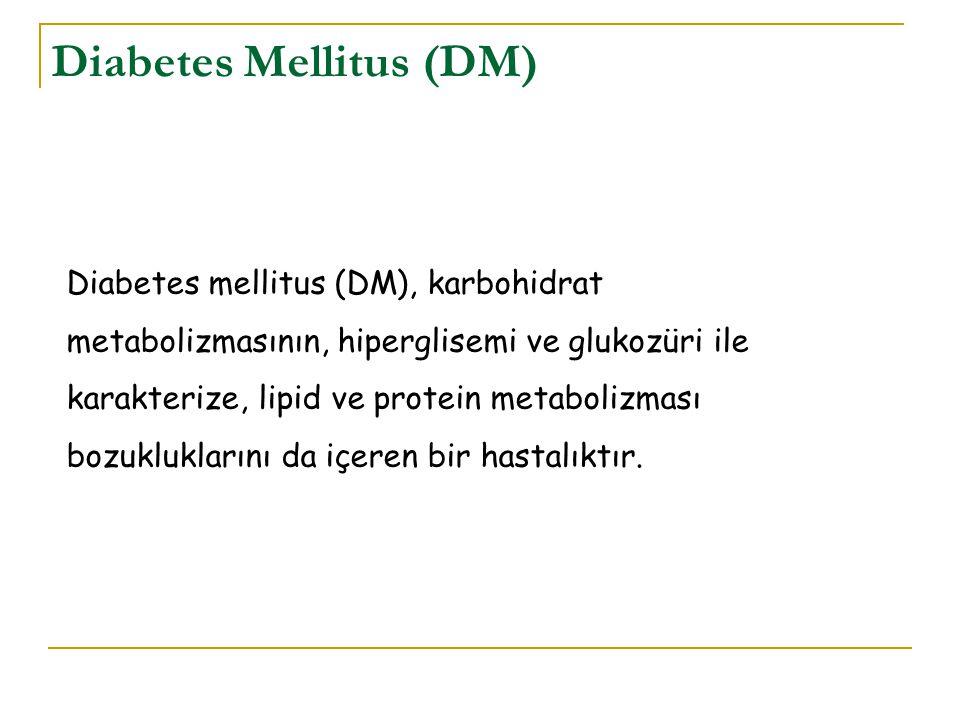 Diabetes Mellitus (DM) Diabetes mellitus (DM), karbohidrat metabolizmasının, hiperglisemi ve glukozüri ile karakterize, lipid ve protein metabolizması