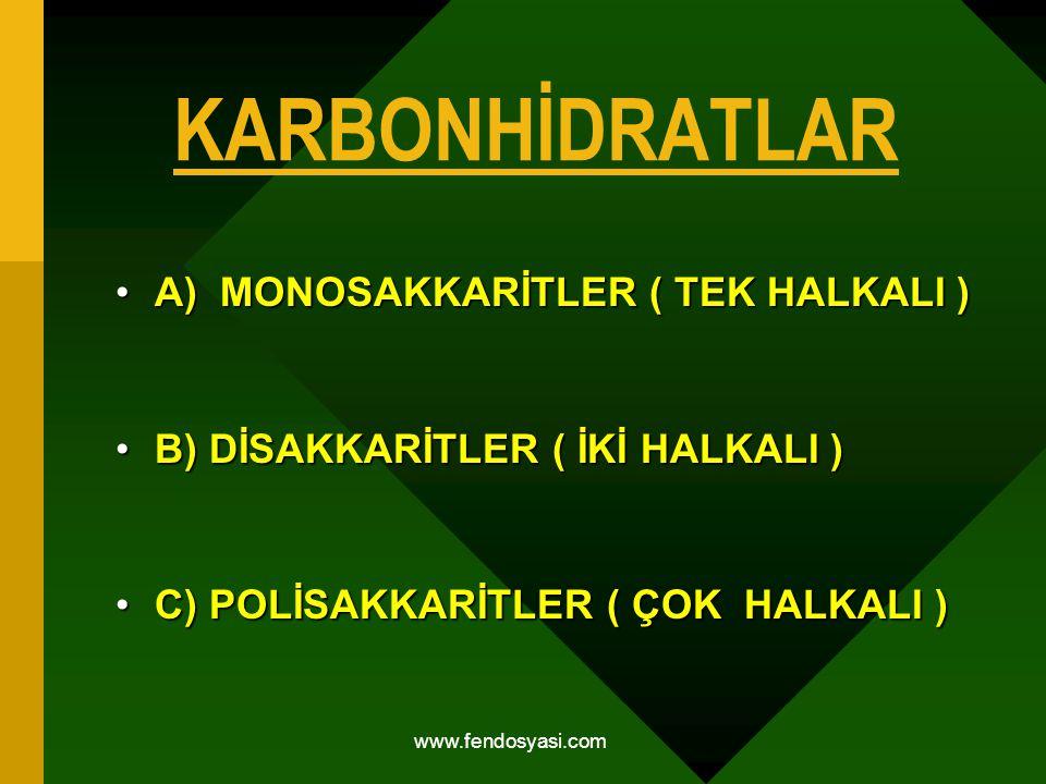 www.fendosyasi.com KARBONHİDRATLAR A) MONOSAKKARİTLER ( TEK HALKALI )A) MONOSAKKARİTLER ( TEK HALKALI ) B) DİSAKKARİTLER ( İKİ HALKALI )B) DİSAKKARİTL