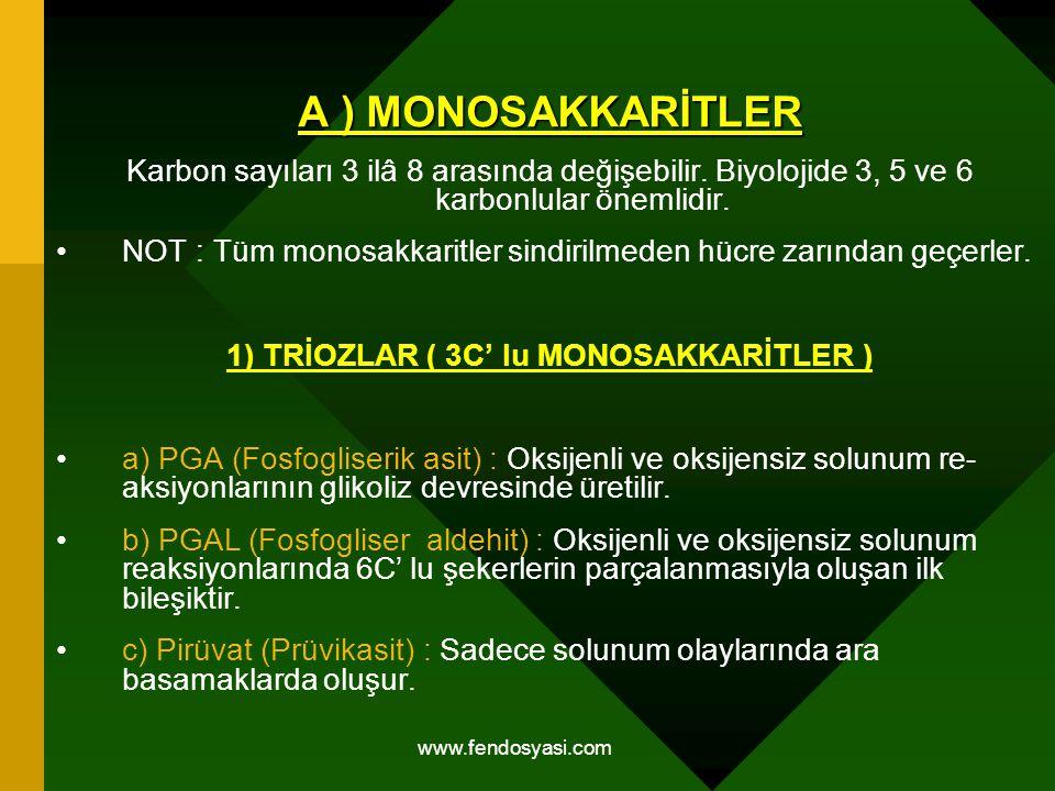 www.fendosyasi.com A ) MONOSAKKARİTLER Karbon sayıları 3 ilâ 8 arasında değişebilir. Biyolojide 3, 5 ve 6 karbonlular önemlidir. NOT : Tüm monosakkari