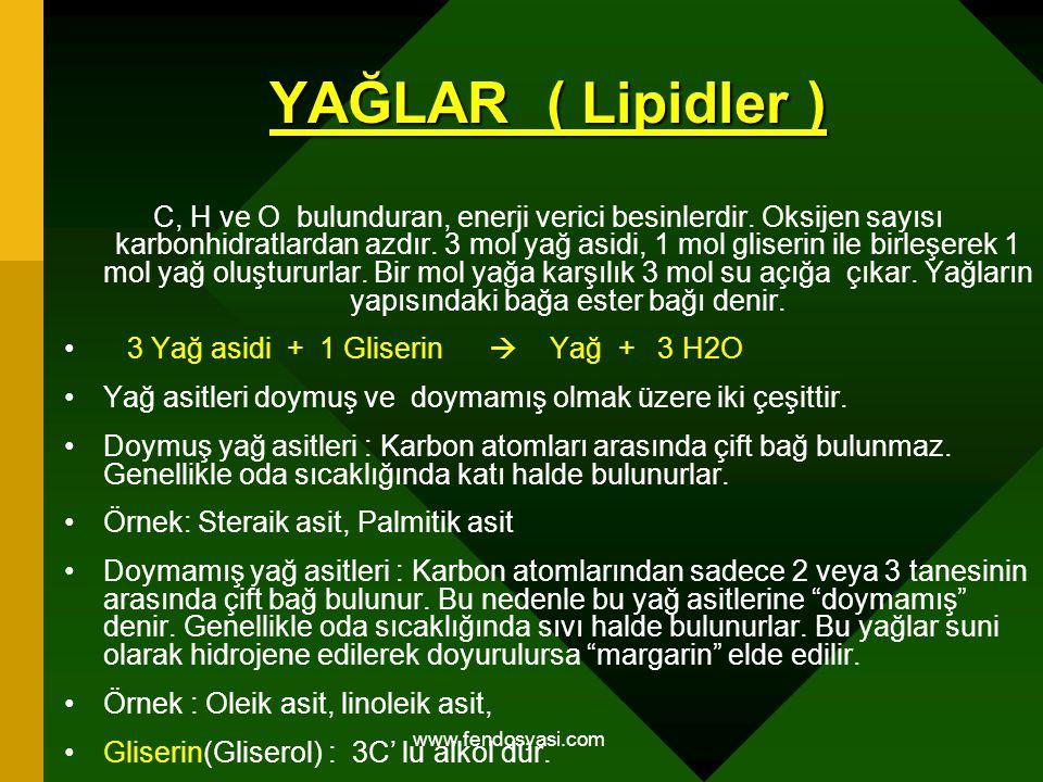 www.fendosyasi.com YAĞLAR ( Lipidler ) C, H ve O bulunduran, enerji verici besinlerdir. Oksijen sayısı karbonhidratlardan azdır. 3 mol yağ asidi, 1 mo