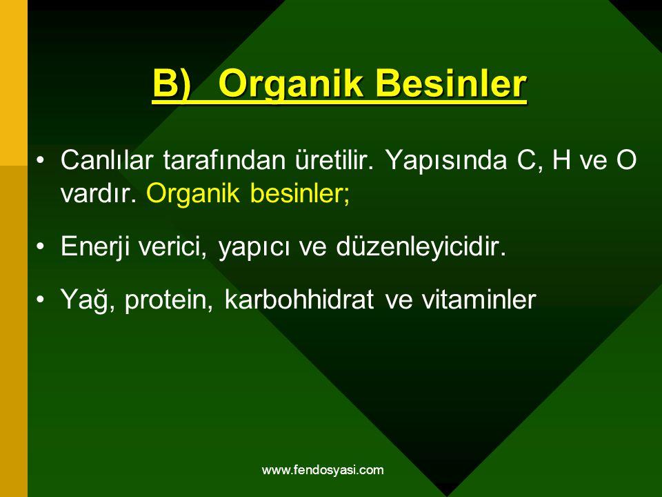 www.fendosyasi.com B)Organik Besinler Canlılar tarafından üretilir. Yapısında C, H ve O vardır. Organik besinler; Enerji verici, yapıcı ve düzenleyici