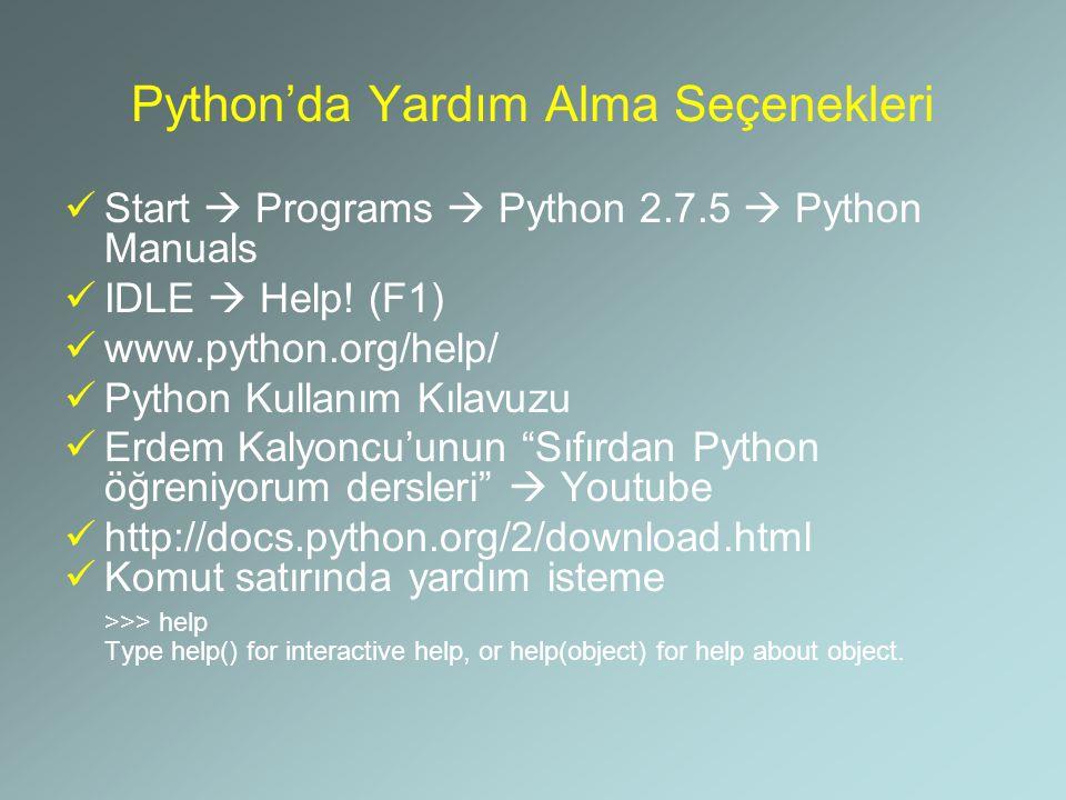 Python'da Yardım Alma Seçenekleri Start  Programs  Python 2.7.5  Python Manuals IDLE  Help! (F1) www.python.org/help/ Python Kullanım Kılavuzu Erd