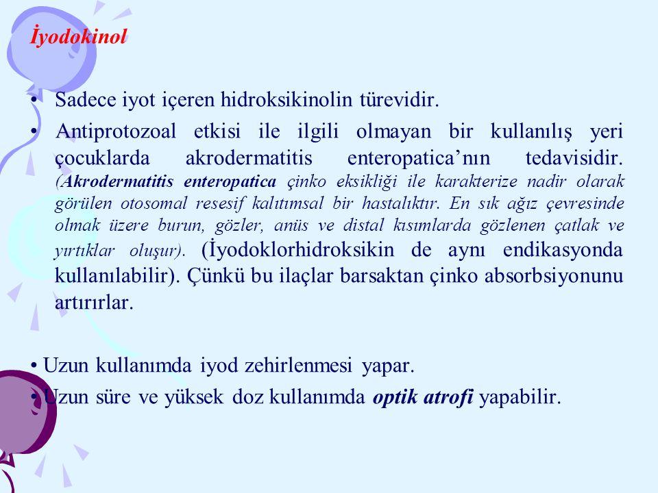 İyodokinol Sadece iyot içeren hidroksikinolin türevidir. Antiprotozoal etkisi ile ilgili olmayan bir kullanılış yeri çocuklarda akrodermatitis enterop