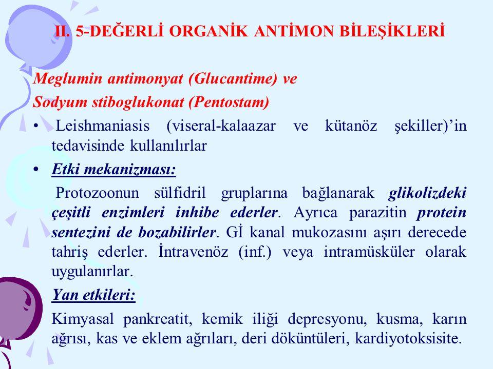 II. 5-DEĞERLİ ORGANİK ANTİMON BİLEŞİKLERİ Meglumin antimonyat (Glucantime) ve Sodyum stiboglukonat (Pentostam) Leishmaniasis (viseral-kalaazar ve küta
