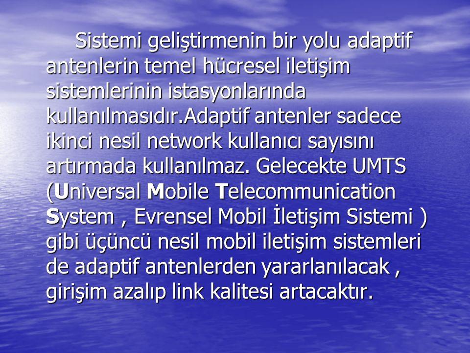 Sistemi geliştirmenin bir yolu adaptif antenlerin temel hücresel iletişim sistemlerinin istasyonlarında kullanılmasıdır.Adaptif antenler sadece ikinci
