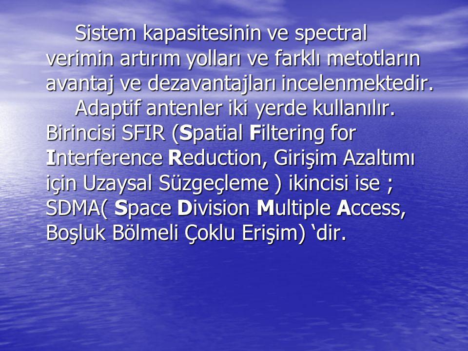 Sistem kapasitesinin ve spectral verimin artırım yolları ve farklı metotların avantaj ve dezavantajları incelenmektedir. Adaptif antenler iki yerde ku