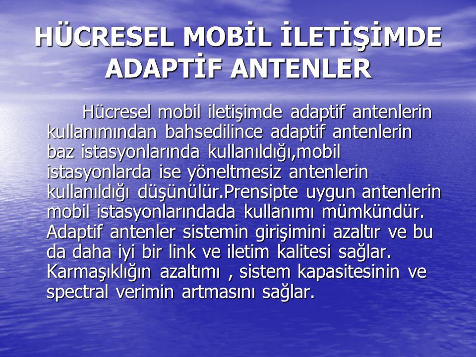 HÜCRESEL MOBİL İLETİŞİMDE ADAPTİF ANTENLER Hücresel mobil iletişimde adaptif antenlerin kullanımından bahsedilince adaptif antenlerin baz istasyonları