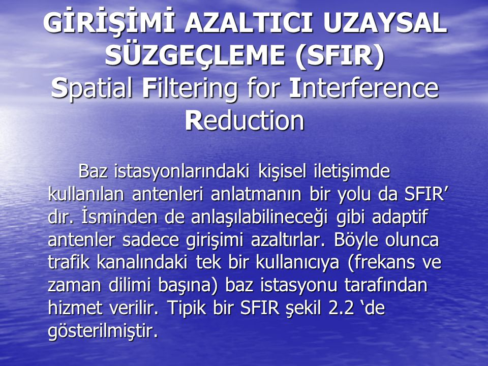 GİRİŞİMİ AZALTICI UZAYSAL SÜZGEÇLEME (SFIR) Spatial Filtering for Interference Reduction Baz istasyonlarındaki kişisel iletişimde kullanılan antenleri