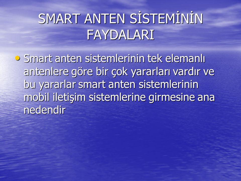 SMART ANTEN TEKNOLOJİSİ Smart antenler bir birleştirme ağıyla birleştirilmiş düşük kazançlı anten elemenlarından oluşurlar.Anten dizisi genellikle bir düzlem üzerine dağıtılmış eşit uzaklıktaki elemanlardan oluşur.Dizinin herbir kolu ek elemana sahiptir.Belli değerleri ayarlayarak dizinin ana hüzmesinin maksimumunu istenilen yöne yöneltmek mümkündür.