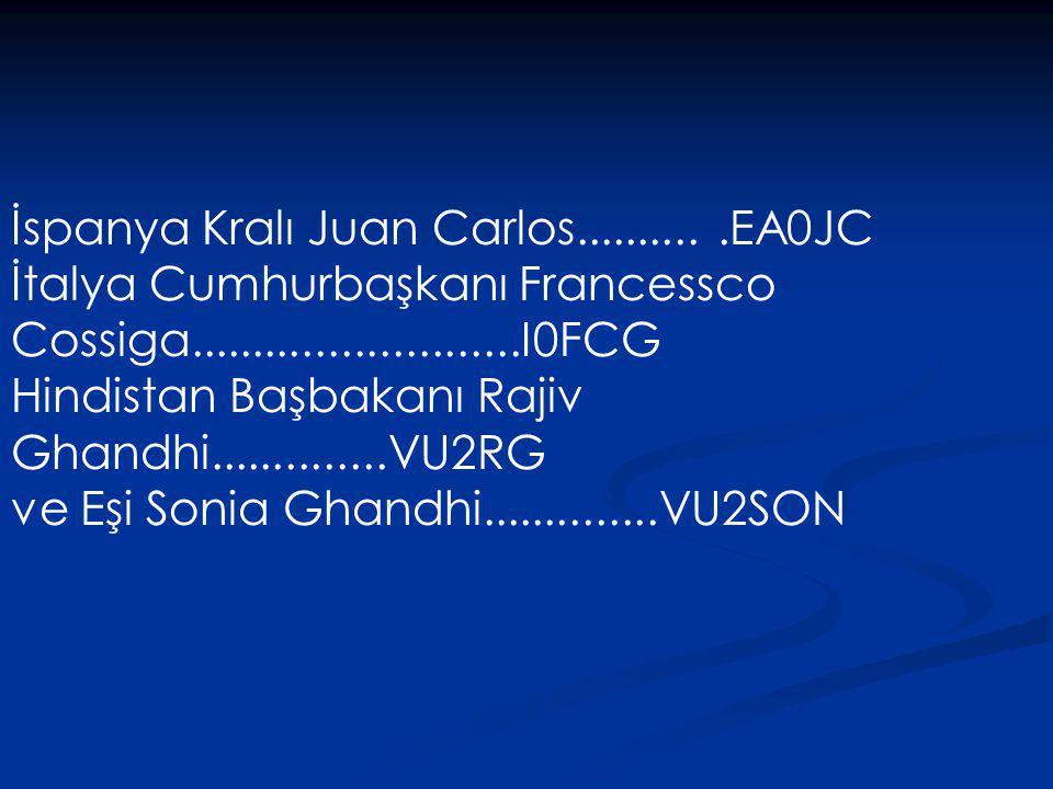 İspanya Kralı Juan Carlos...........EA0JC İtalya Cumhurbaşkanı Francessco Cossiga..........................I0FCG Hindistan Başbakanı Rajiv Ghandhi....