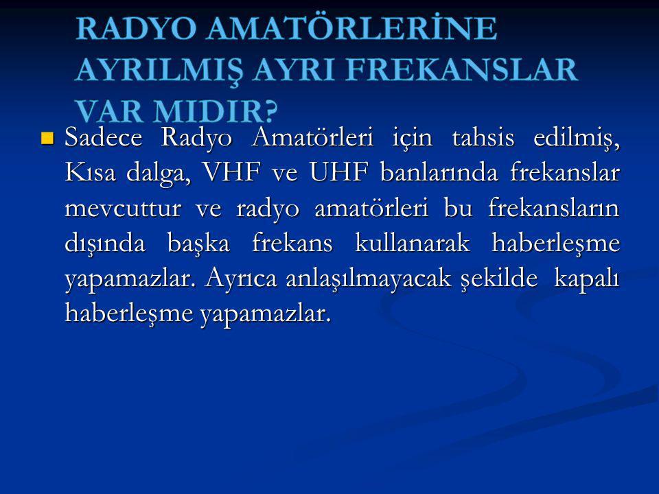 Sadece Radyo Amatörleri için tahsis edilmiş, Kısa dalga, VHF ve UHF banlarında frekanslar mevcuttur ve radyo amatörleri bu frekansların dışında başka