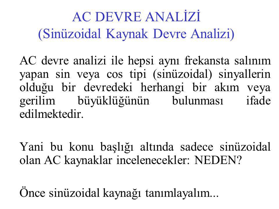 AC DEVRE ANALİZİ (Sinüzoidal Kaynak Devre Analizi) AC devre analizi ile hepsi aynı frekansta salınım yapan sin veya cos tipi (sinüzoidal) sinyallerin olduğu bir devredeki herhangi bir akım veya gerilim büyüklüğünün bulunması ifade edilmektedir.