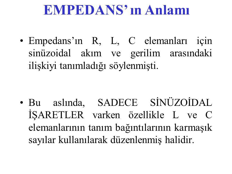 Empedans'ın R, L, C elemanları için sinüzoidal akım ve gerilim arasındaki ilişkiyi tanımladığı söylenmişti.