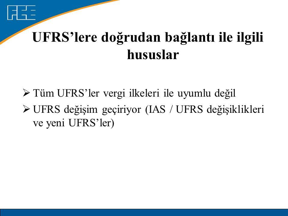 UFRS'lere doğrudan bağlantı ile ilgili hususlar UFRSVergi Yatırımcıya yönelikYasal Uyum Kar maksimizasyonuKarların minimizasyonu Gerçek Değer Sadece gerçekleşen kazançlar ve kayıplar vergilendiriliyor İçerik Biçimin Üzerinde (örn: IAS 17: varlık olarak sermayeleştirilen kiralar) Bazı durumlarda biçim öne çıkıyor (örn.: sadece sahip olunan kalemler sermayeleştiriliyor)