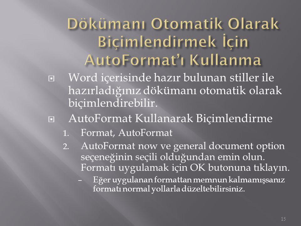  Word içerisinde hazır bulunan stiller ile hazırladığınız dökümanı otomatik olarak biçimlendirebilir.  AutoFormat Kullanarak Biçimlendirme 1. Format