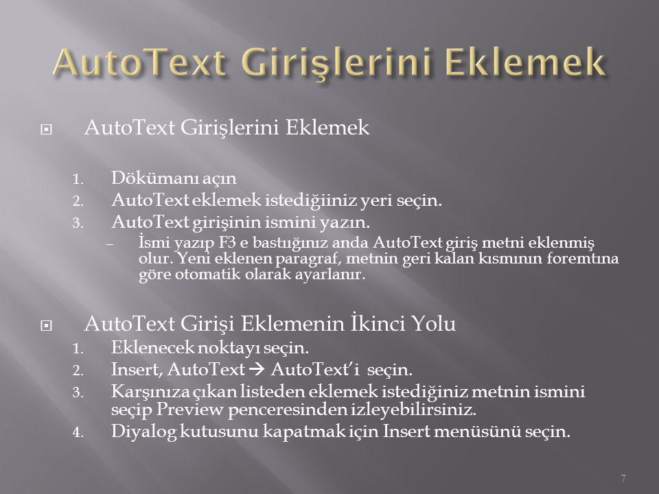  AutoText Girişlerini Eklemek 1. Dökümanı açın 2. AutoText eklemek istediğiiniz yeri seçin. 3. AutoText girişinin ismini yazın. – İsmi yazıp F3 e bas