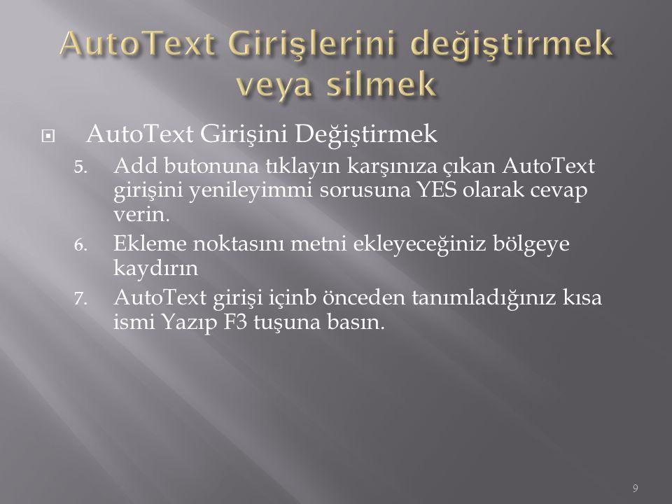  AutoText Girişini Değiştirmek 5. Add butonuna tıklayın karşınıza çıkan AutoText girişini yenileyimmi sorusuna YES olarak cevap verin. 6. Ekleme nokt