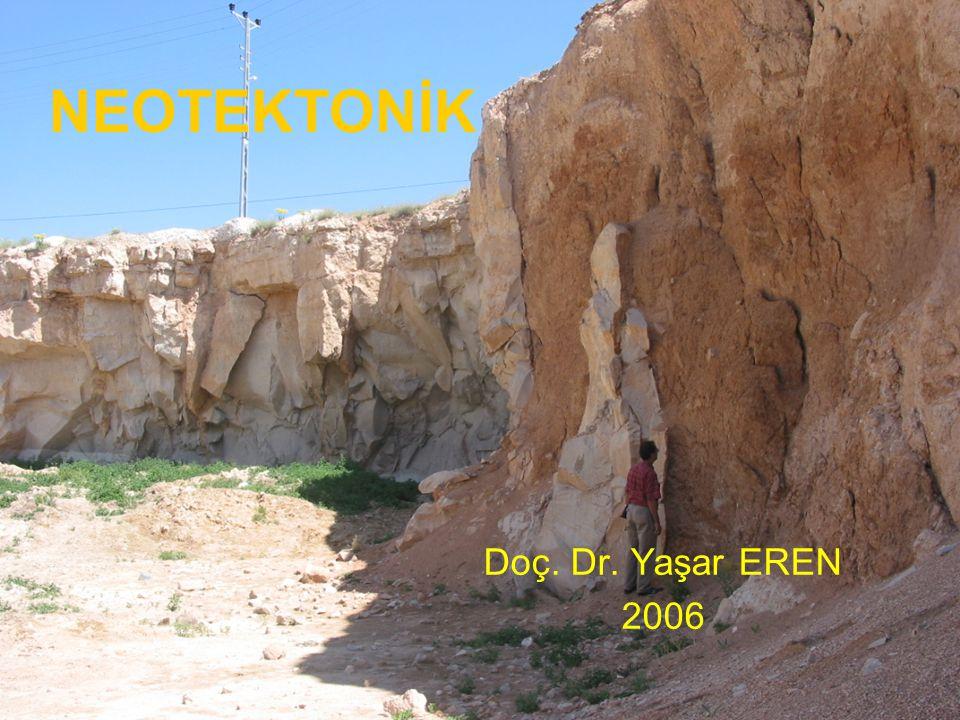 NEOTEKTONİK Doç.Dr. Yaşar EREN NEOTEKTONİK Doç. Dr. Yaşar EREN 2006