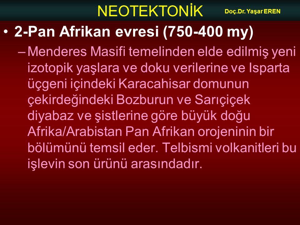 NEOTEKTONİK Doç.Dr. Yaşar EREN 2-Pan Afrikan evresi (750-400 my) –Menderes Masifi temelinden elde edilmiş yeni izotopik yaşlara ve doku verilerine ve