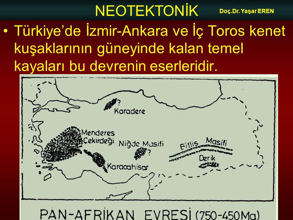 NEOTEKTONİK Doç.Dr. Yaşar EREN Türkiye'de İzmir-Ankara ve İç Toros kenet kuşaklarının güneyinde kalan temel kayaları bu devrenin eserleridir.