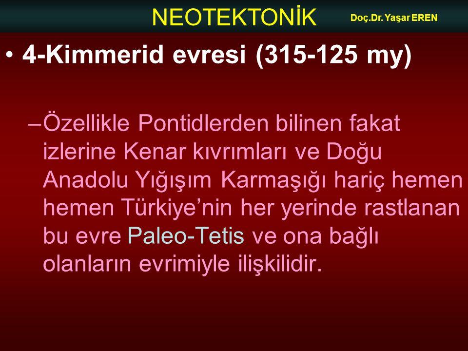 NEOTEKTONİK Doç.Dr. Yaşar EREN 4-Kimmerid evresi (315-125 my) –Özellikle Pontidlerden bilinen fakat izlerine Kenar kıvrımları ve Doğu Anadolu Yığışım